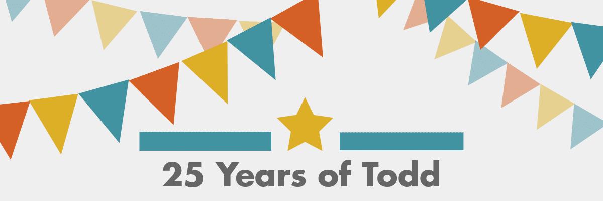 Todd's 25th Anniversary